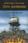 Northwest Montana Fire Lookouts: A Hiking Guide