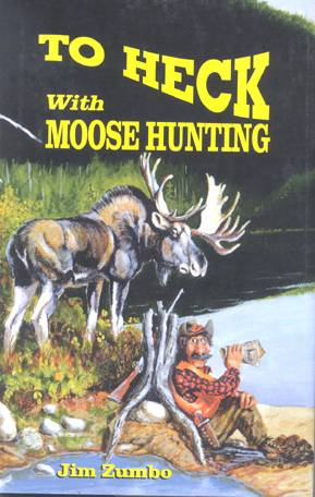 To Heck With Moose Hunting